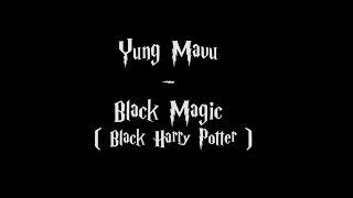 Yung Mavu - Black Magic (Lyrics)