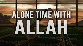 SPENDING TIME ALONE WITH ALLAH