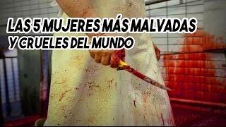 Top 5 mujeres MÁS MALVADAS Y CRUELES del mundo!!