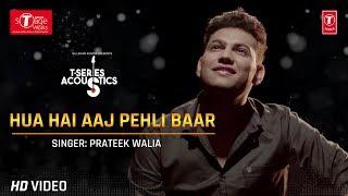 Hua Hai Aaj Pehli Baar (Cover Song) | T-Series Acoustics | Prateek Walia