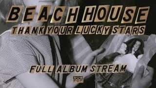 Beach House - Thank Your Lucky Stars [FULL ALBUM STREAM]
