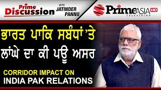 Prime Discussion With Jatinder Pannu 734 Corridor impact on India Pak relations