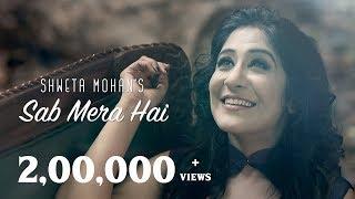 Sab Mera Hai - Official Music Video   Shweta Mohan   Bennet Roland   Raqueeb Alam