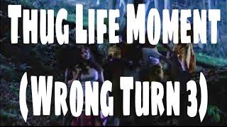 Wrong Turn 3 Thug Life Moment
