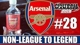 Non-League to Legend FM18   ARSENAL   Part 28   BOTTLE JOB?   Football Manager 2018