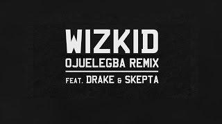 Drake - Ojuelegba (Remix) ft. Wizkid & Skepta