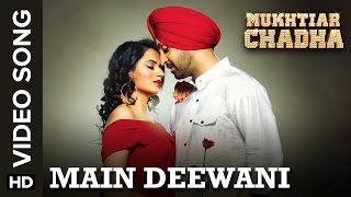 Main Deewani (Full Video Song) | Mukhtiar Chadha | Diljit Dosanjh & Oshin Brar