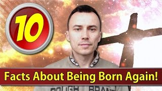 10 FACTS About Being BORN AGAIN !!!