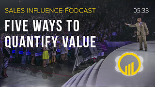 SIP #077 - Five Ways To Quantify Value - Sales Influence Podcast #SIP