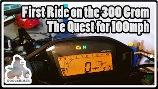 First Ride on the 300 Grom - The Quest for 100mph