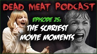 The Scariest Movie Moments (Dead Meat Podcast #25)