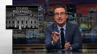 Stupid Watergate: Last Week Tonight with John Oliver (HBO)