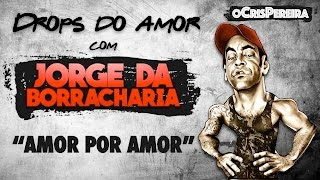 Jorge da Borracharia - Amor por Amor