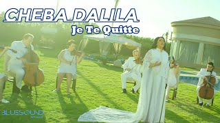Cheba Dalila -Je Te Quitte- Clip Officiel  2017 الشابة دليلة جديد