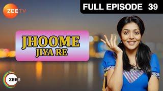 Jhoome Jiya Re - Episode 39