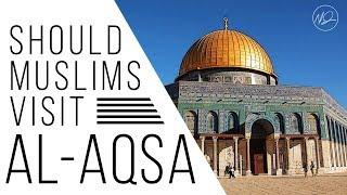 Should Muslims Visit Al-Aqsa? - Shaykh Dr. Yasir Qadhi