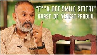 """F**k off Smile Settai"" | Roast of Venkat Prabhu  | Chennai 28 2nd innings | Trendloud"
