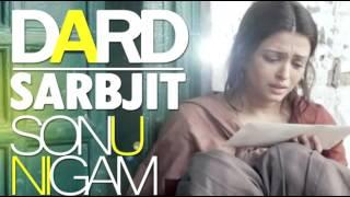 Dard Full Song | Sonu Nigam | Sarbjit Movie 2016