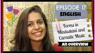 Ep17[ENGLISH]: Forms in Hindustani and Carnatic Music (Khyaal, Kriti etc)- An overview