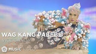 Vice Ganda - Wag Kang Pabebe (Official Music Video)