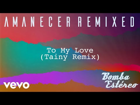 Bomba Estéreo To My Love Tainy Remix Audio