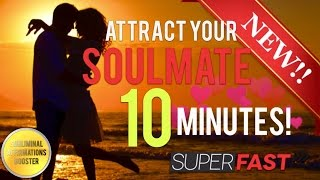 🎧ATTRACT YOUR SOULMATE IN 10 MINUTES! SUBLIMINAL AFFIRMATIONS BOOSTER!
