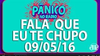Fala Que Eu Te Chupo - Pânico - 09/05/16