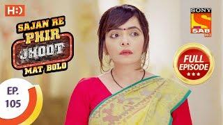 Sajan Re Phir Jhoot Mat Bolo - सजन रे फिर झूठ मत बोलो - Ep 105 - Full Episode - 16th October, 2017