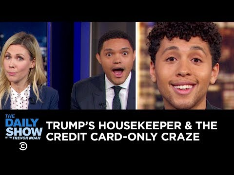 Xxx Mp4 Trump's Undocumented Housekeeper Amp The Credit Card Only Craze The Daily Show 3gp Sex