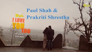 I Love You Too - Kamal K Chhetri Ft. Paul Shah & Prakriti Shrestha - Nepali Pop Song