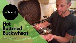 Kitchen Voyeur Episode 5 - Hot Buttered Buckwheat