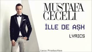 Mustafa Ceceli - İlle de Aşk (Lyrics)
