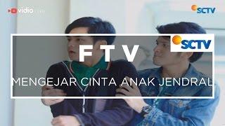 FTV SCTV - Mengejar Cinta Anak Jendral