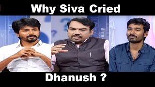 Sivakarthikeyan Cried Reason Dhanush jealous of Siva growth