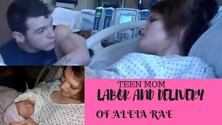 Teen Mom: Labor and Delivery of Aleia Rae