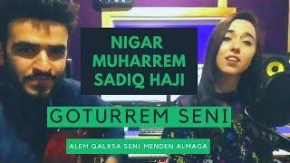 Goturerem Seni (Goturrem Seni) - Nigar Muharrem / Sadiq Haji