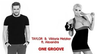 TAYLOR & Viktoria Metzker Ft. Alexandra - One Groove (radio edit)