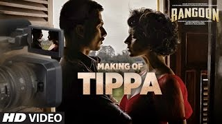 Making Tippa Video Song | Rangoon | Saif Ali Khan, Kangana Ranaut, Shahid Kapoor | T-Series