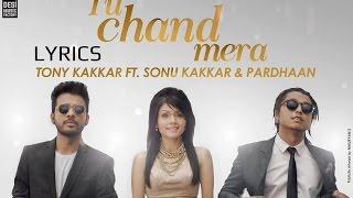 Tu Chand Mera - | Lyrics Video | Tony Kakkar Ft. Sonu Kakkar & Pardhaan