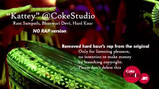 'Kattey' (No Rap version) - Coke Studio - Ram Sampath, Bhanwari Devi, Hard Kaur