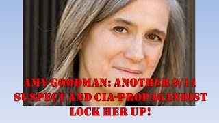 Amy Goodman:  Another 9 11 Cover Up Suspect and Warmonger
