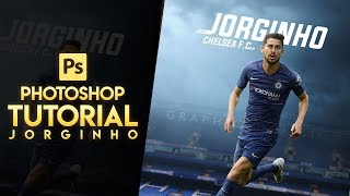 Photoshop Tutorial-Football Poster Design Tutorial | Jorginho - Chelsea - GraphicsD Design