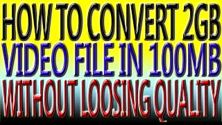 HOW TO CONVERT 2GB VIDEO FILES IN 100MB WITHOUT LOOSING VIDEO QUALITY  IN HINDI WITH HANDBRADE