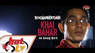 KHAI BAHAR - Rockumentari Hot #FBRockHot