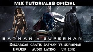 Descargar gratis dvdrip BATMAN VS SUPERMAN EN ESPAÑOL LATINO UN LINK