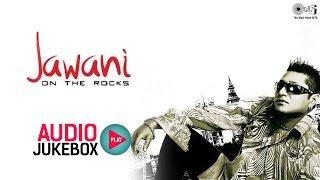 Jawani On The Rocks by Taz Stereo Nation | Audio Songs Jukebox | Superhit Hindi Indipop Songs