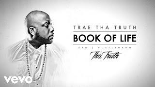 Trae Tha Truth - Book Of Life (Audio)