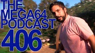MEGA64 PODCAST: EPISODE 406