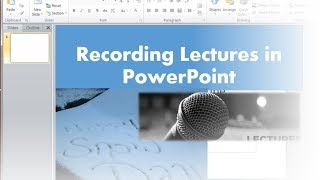 Narrating or Recording a Lecture or Presentation in PowerPoint 2010