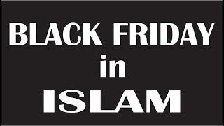 Black Friday in Islam   Black Friday Manana Kisa hy?